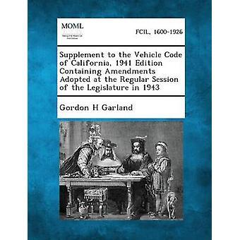 Supplément au Code véhicule de Californie 1941 édition contenant les amendements adoptés lors de la Session ordinaire de l'Assemblée législative en 1943 par Garland & Gordon H.