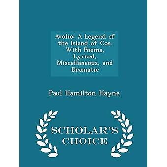 Avolio A Legend of the Island of Cos. With Poems Lyrical Miscellaneous and Dramatic  Scholars Choice Edition by Hayne & Paul Hamilton