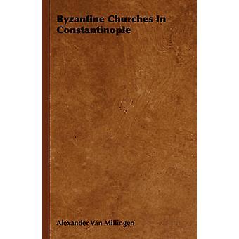 Eglises byzantines à Constantinople par Van Millingen & Alexander
