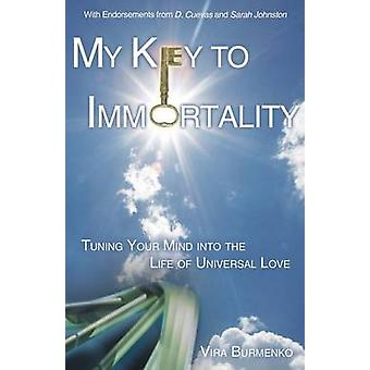 My Key to Immortality Tuning Your Mind Into the Life of Universal Love by Burmenko & Vira