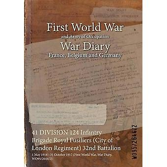 41 DIVISION 124 Infantry Brigade Royal Fusiliers City of London Regiment 32nd Battalion  1 May 1916  31 October 1917 First World War War Diary WO9526442 by WO9526442
