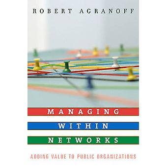 Managing Within Networks Adding Value to Public Organizations by Agranoff & Robert