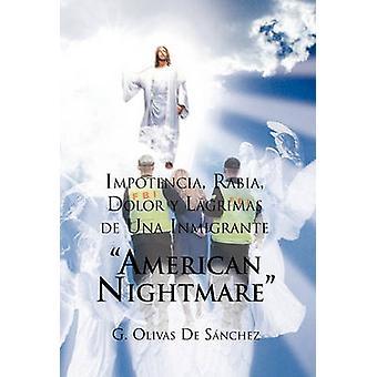 Impotencia Rabia dolor y Lagrimas de UNA inmigrante American Night Mare de Sanchez & G. Olivas