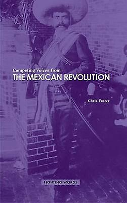 Competing Voices from the Mexican Revolution Fighting Words by Frazer & Chris
