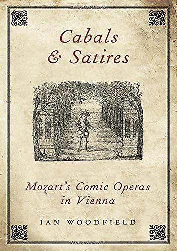 Cabals and Satires - Mozart& 039;s Comic Operas in Vienna by Cabals and Sat