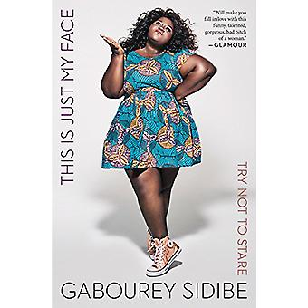 This Is Just My Face - Try Not to Stare by Gabourey Sidibe - 978132891
