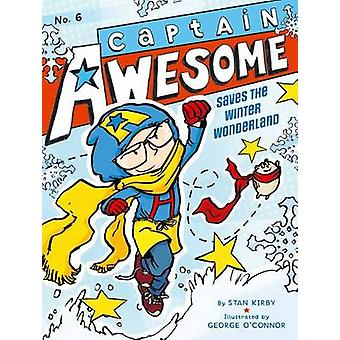 Captain Awesome Saves the Winter Wonderland by Stan Kirby - George O'