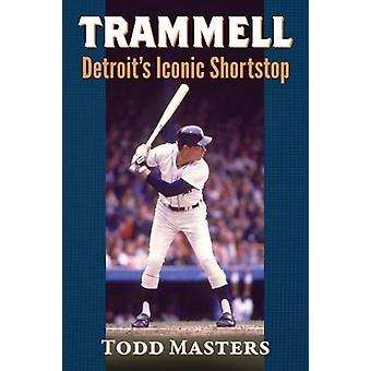 Trammell - Detroit's Iconic Shortstop by Todd Masters - 9781476666600