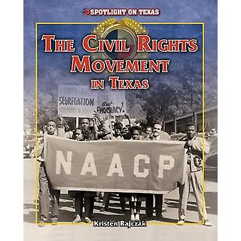 The Civil Rights Movement in Texas by Kristen Rajczak Nelson - 978147