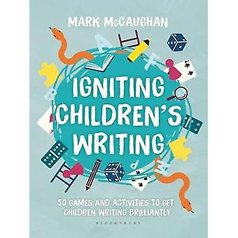 Igniting Children's Writing - 50 games and activities to get children