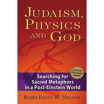 Judaism - Physics and God - Searching for Sacred Metaphors in a Post-E
