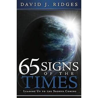 65 Signs of the Times - Leading Up to the Second Coming by David J. Ri