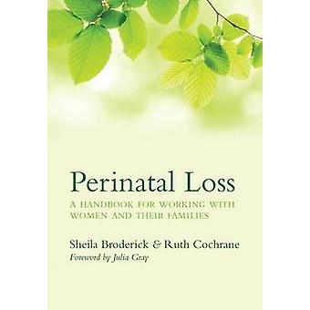 Perinatal Loss - A Handbook for Working with Women and Their Families