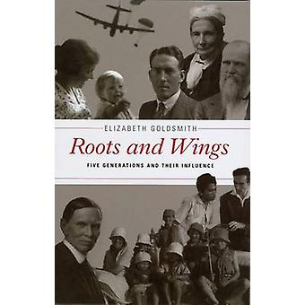 Roots and Wings - Five Generations and Their Impact by Elizabeth Golds