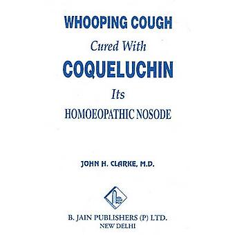 Whooping Cough Cure with Coqueluchin by John Henry Clarke - 978813190