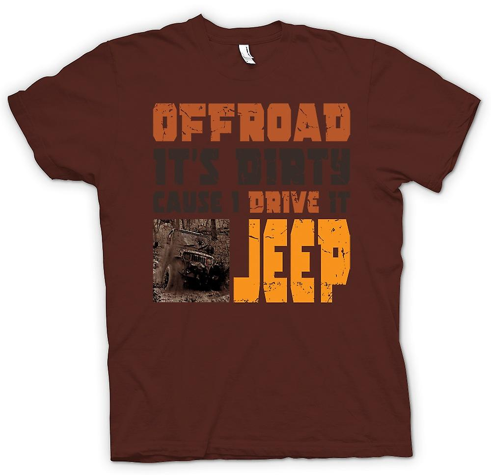 Mens T-shirt - Offroad - Its Dirty Cause I Drive It Jeep - Cool