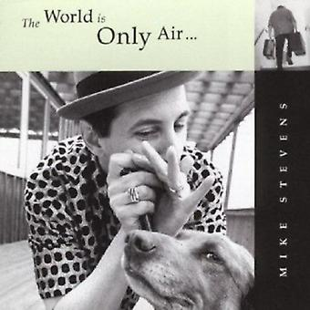 Mike Stevens - World Is Only Air [CD] USA import