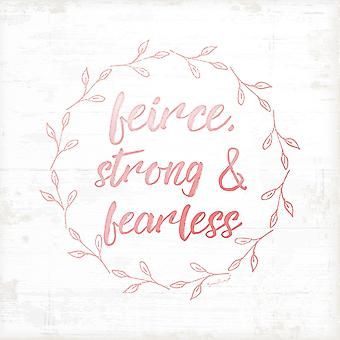 Fierce Strong and Fearless Poster Print by Jennifer Pugh
