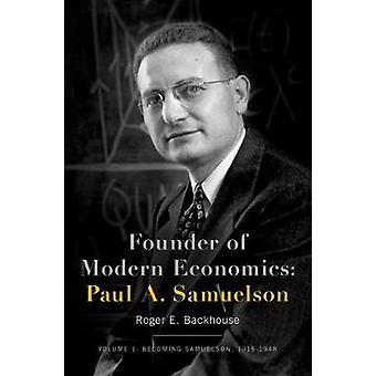 Founder of Modern Economics - Paul A. Samuelson - Volume 1 - Becoming Sa