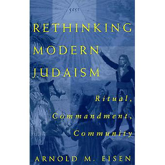 Rethinking Modern Judaism - Ritual - Commandment - Community (2nd) by