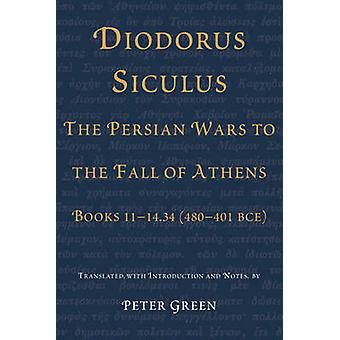 Diodorus Siculus - the Persian Wars to the Fall of Athens - Books 11-1