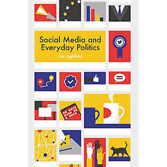 Social Media and Everyday Politics by Tim Highfield - 9780745691350 B