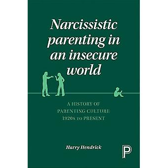 Narcissistic Parenting in an Insecure World - A History of Parenting C