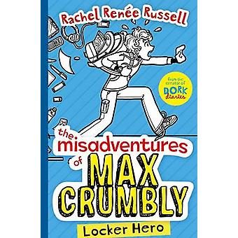 The Misadventures of Max Crumbly - Locker Hero by Rachel Renee Russell