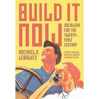 Build it Now - Socialism for the Twenty-first Century by Michael A. Le