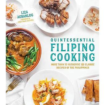 Quintessential Filipino Cooking - 75 Authentic and Classic Recipes of