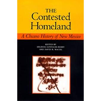 The Contested Homeland - A Chicano History of New Mexico by Erlinda Go