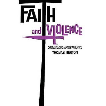 Faith and Violence Christian Teaching and Christian Practice by Merton & Thomas