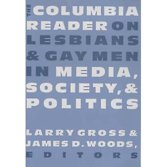 The Columbia Reader on Lesbians and Gay Men in Media - Society and Po