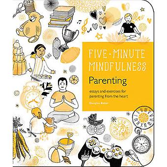 Five-Minute Mindfulness - Parenting - Essays and Exercises for Parentin