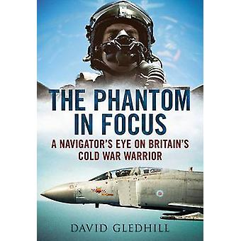 The Phantom in Focus - A Navigator's Eye on Britain's Cold War Warrior