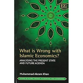 What is Wrong with Islamic Economics? - Analysing the Present State an