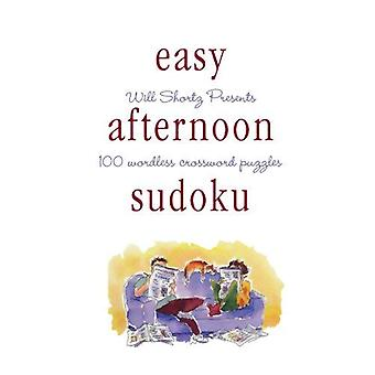 WILL SHORTZ PRESENTS EASY AFTERNOON SUDOKU