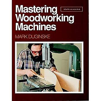 Mastering Woodworking Machines (