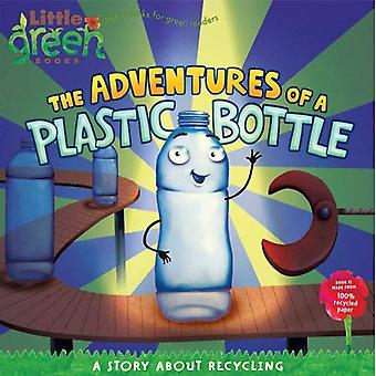 De avonturen van een Plastic fles: een verhaal over Recycling (kleine groene Books)