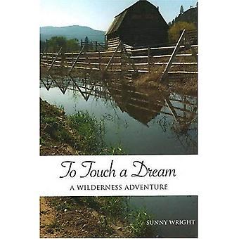 To Touch a Dream: A Wilderness Adventure: 1