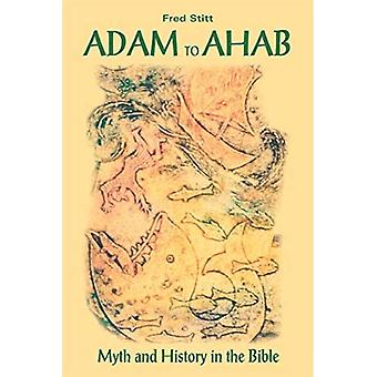 Adam To Ahab Myth And History In The Bible