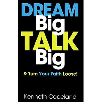Dream Big, Talk Big: And Turn Your Faith Loose!