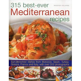 315 Best-ever Mediterranean Recipes: Sun-drenched Dishes from Morocco, Spain, Turkey, Greece, France and Itlay, with More Than 300 Photographs