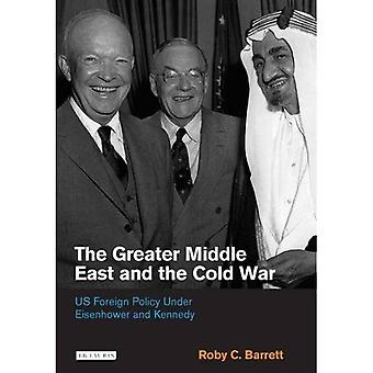The Greater Middle East and the Cold War: US Foreign Policy Under Eisenhower and Kennedy