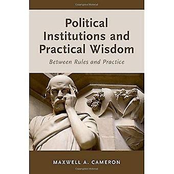 Political Institutions and Practical Wisdom: Between Rules and Practice