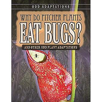 Why Do Pitcher Plants Eat Bugs?: And Other Odd Plant� Adaptations