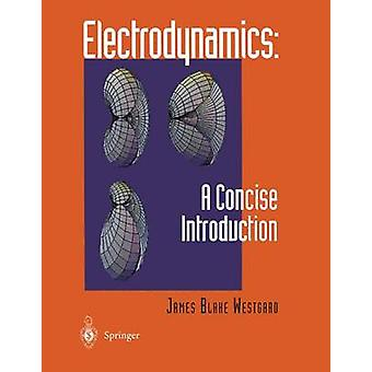 Electrodynamics A Concise Introduction by James B. Westgard
