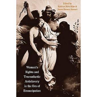 Womens Rights and Transatlantic Antislavery in the Era of Emancipation by Sklar & Kathryn Kish