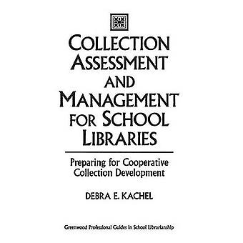 Collection Assessment and Management for School Libraries Preparing for Cooperative Collection Development by Kachel & Debra