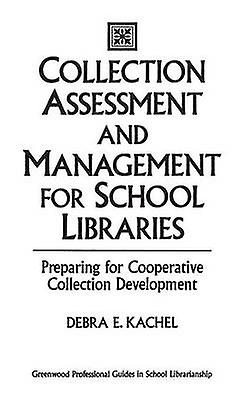 Collection AssessHommest and ManageHommest for School Libraries Prepabague for Cooperative Collection DevelopHommest by Kachel & Debra
